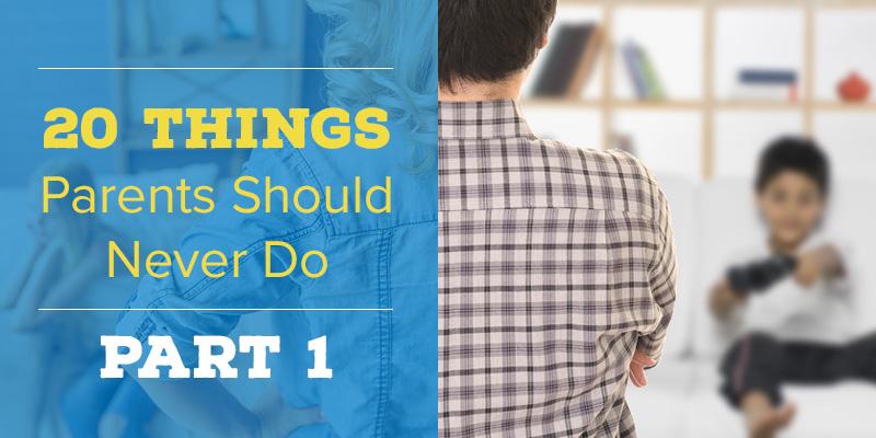 800x400-20-Things-Parents-Should-Never-Do-Part-1
